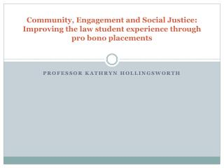 Community, Engagement and Social Justice: Improving the law student experience through pro bono placements