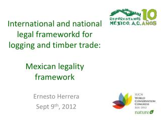 International and  national  legal  frameworkd for logging  and  timber trade : Mexican legality framework