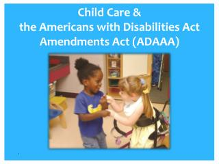 Child  Care &  the  Americans with Disabilities Act Amendments Act (ADAAA)