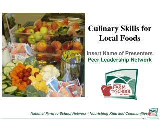 Culinary Skills for Local Foods Insert Name of Presenters Peer Leadership Network