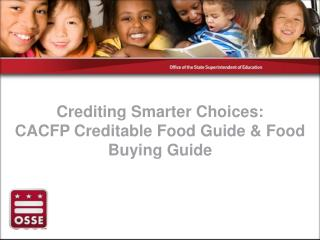 Crediting Smarter Choices: CACFP Creditable Food Guide & Food Buying Guide
