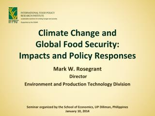 Climate Change and  Global Food Security:  Impacts and Policy Responses