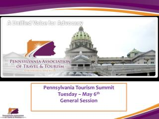 Pennsylvania Tourism Summit Tuesday – May 6 th General Session