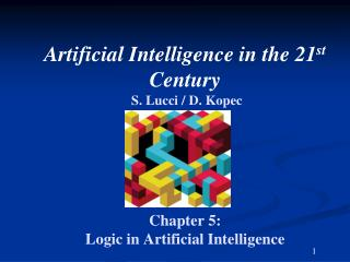 Artificial Intelligence in the 21 st   Century   S.  Lucci  / D. Kopec  Chapter 5: Logic in Artificial Intelligence