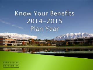 Know Your Benefits 2014-2015 Plan Year