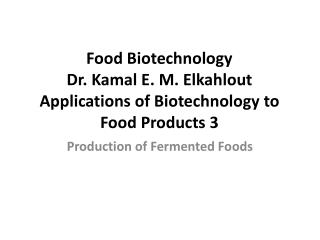 Food Biotechnology Dr.  Kamal  E. M.  Elkahlout Applications of Biotechnology to Food Products  3