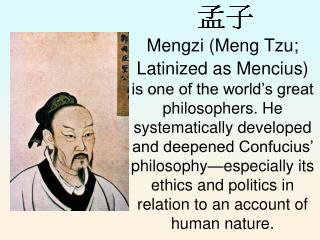 Mengzi (circa 372-289 BCE) is considered the second greatest philosopher in the  ru  tradition (except by those who pref