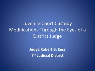 Juvenile Court Custody Modifications Through the Eyes of a District Judge