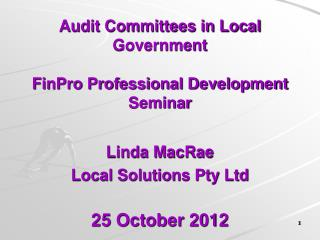 Audit Committees in Local Government  FinPro Professional Development Seminar