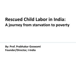 Rescued Child  Labor  in India:  A journey  from starvation to poverty