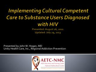 Implementing Cultural Competent Care to Substance Users Diagnosed with HIV Presented: August 26, 2011 Updated:  July 29,