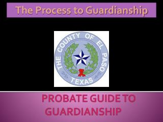 PROBATE GUIDE TO GUARDIANSHIP
