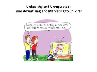 Unhealthy and  Unregulated: Food Advertising and Marketing to Children