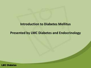 Introduction to Diabetes Mellitus Presented by LMC Diabetes and Endocrinology