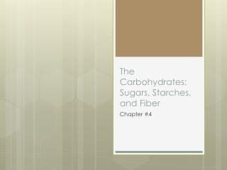 The Carbohydrates: Sugars, Starches, and Fiber