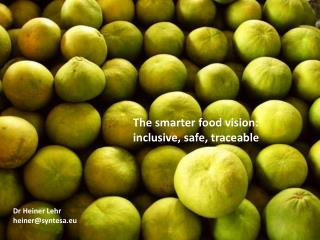 The  smarter food vision: inclusive , safe ,  traceable