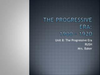 The Progressive Era:  1900 - 1920