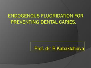 Endogenous fluoridation for preventing dental caries .