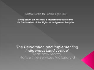 'The  Declaration and implementing Indigenous Land Justice' Matthew  Storey Native Title Services Victoria Ltd