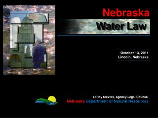 LeRoy Sievers, Agency Legal Counsel Nebraska Department of Natural Resources