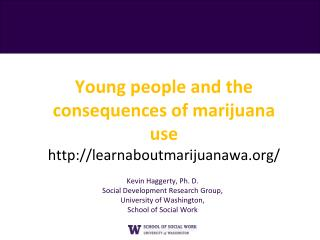 Young  people and  the  consequences of marijuana use http://learnaboutmarijuanawa.org/