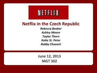 Netflix in the Czech Republic Rebecca Booker Ashley Moore Taylor Thorn Katie St. Peter Robby Choueiri