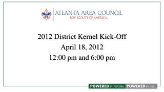 2012 District Kernel Kick-Off  April 18, 2012 12:00 pm and 6:00 pm