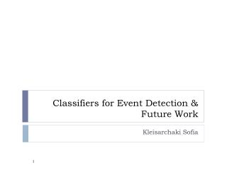 Classifiers for Event Detection & Future Work
