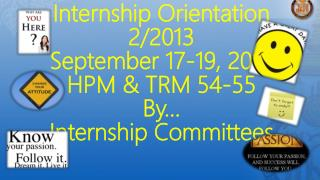 Internship Orientation 2/2013 September 17-19, 2013 HPM & TRM 54-55 By… Internship Committees