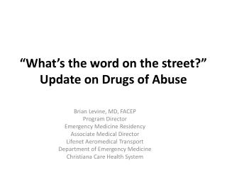 """What's the word on the street?"" Update on Drugs of Abuse"