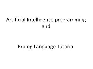 Artificial  Intelligence programming and  Prolog Language Tutorial