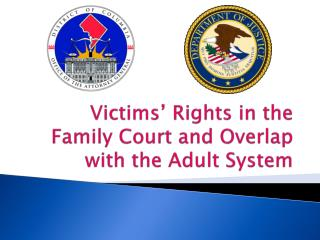 Victims' Rights in the Family Court and Overlap with the Adult System