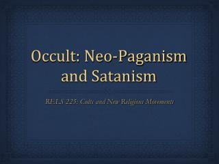 Occult: Neo-Paganism and Satanism
