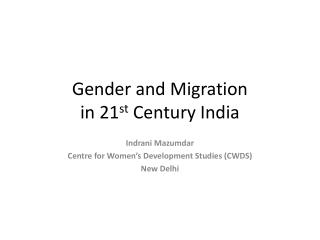 Gender  and Migration in 21 st  Century India