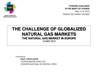 THE CHALLENGE OF GLOBALIZED NATURAL GAS MARKETS THE NATURAL GAS MARKET IN EUROPE 15 MAY 2012