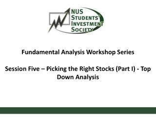 Fundamental Analysis Workshop Series Session Five –  Picking the Right Stocks (Part I) - Top Down  Analysis