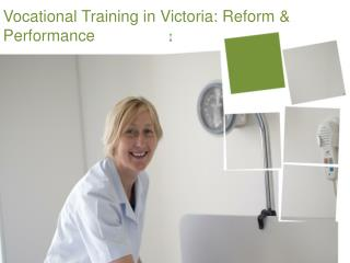 Vocational  T raining in Victoria: Reform & Performance