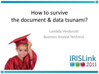 How to survive  the document & data tsunami?