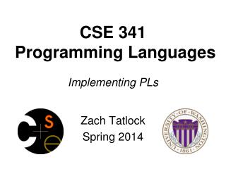 CSE 341  Programming Languages Implementing PLs