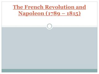 The French Revolution and Napoleon (1789 – 1815)