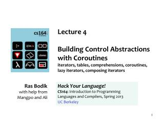 Lecture 4 Building Control Abstractions with Coroutines iterators, tables, comprehensions, coroutines, lazy iterators, c