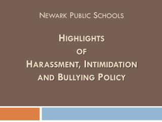 Newark Public Schools Highlights  of Harassment, Intimidation and Bullying Policy