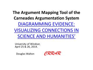 The Argument Mapping Tool of the  Carneades  Argumentation System DIAGRAMMING EVIDENCE: VISUALIZING CONNECTIONS IN SCIEN