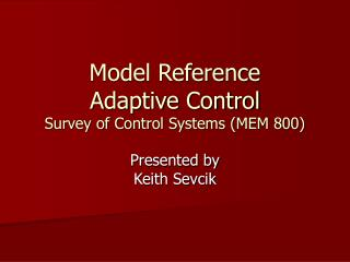 Model Reference Adaptive Control Survey of Control Systems (MEM 800)