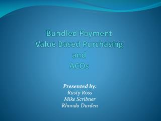 Bundled Payment Value Based Purchasing and ACOs