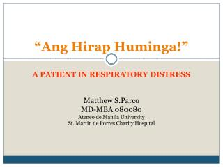 """ Ang Hirap Huminga !"" A PATIENT IN RESPIRATORY DISTRESS"