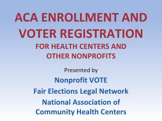 ACA ENROLLMENT AND VOTER REGISTRATION  FOR HEALTH CENTERS AND  OTHER NONPROFITS