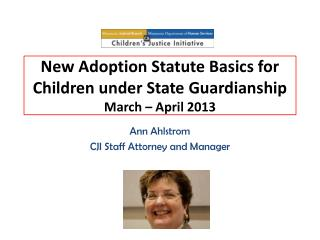 New Adoption Statute Basics for Children under State  Guardianship March – April 2013