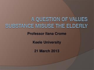 A QUESTION OF VALUES Substance misuse THE ELDERLY