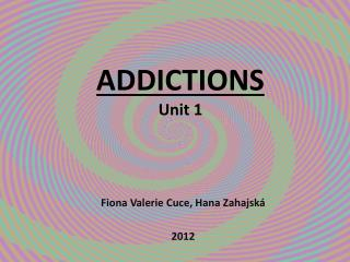 ADDICTIONS Unit 1